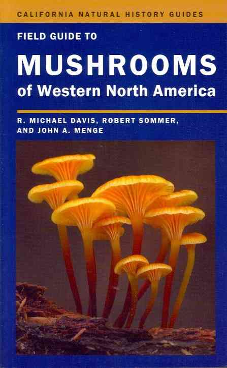 Field Guide to Mushrooms of Western North America By Davis, R. Michael/ Sommer, Robert/ Menge, John A.